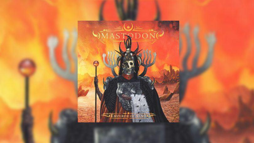 Mastodon-Emperor-of-Sand-2017-featured